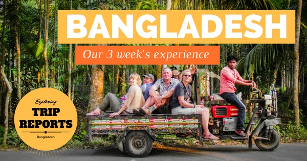 Trip Reports: 3 Weeks Exploring Bangladesh Tour