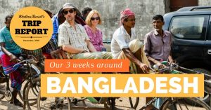 Our three weeks around Bangladesh