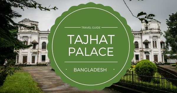 Tajhat Palace: History, How to go, Visiting Hours, Entry Fees