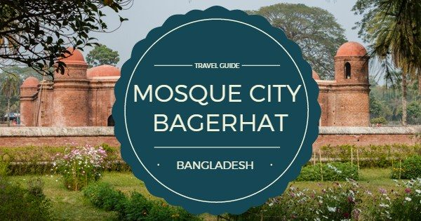 The Mosque City of Bagerhat: History, How to go, What to see