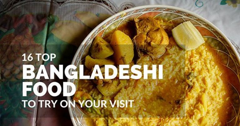 16 Top Bangladeshi food you must try on your visit