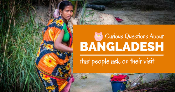 Most curious questions people ask while visiting Bangladesh
