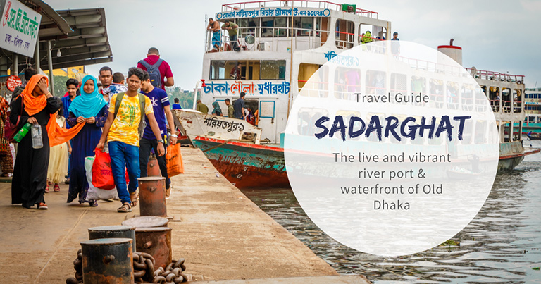 Sadarghat: The live and vibrant river port and waterfront of Old Dhaka