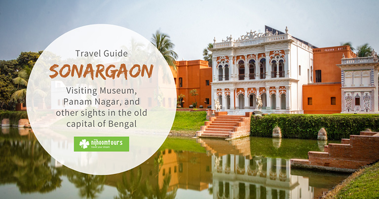 Sonargaon Travel Guide: Visiting Museum and other attractions in the old capital