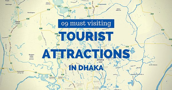 09 Must visiting tourist attractions in Dhaka you can't miss