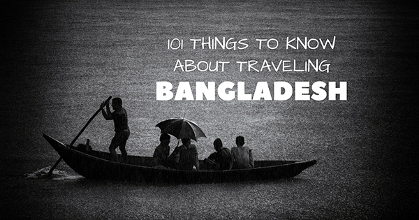 101 Things to know about traveling Bangladesh