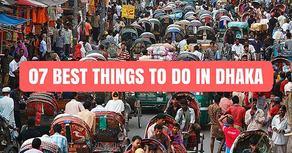 07 Best things to do in Dhaka for the ultimate experience