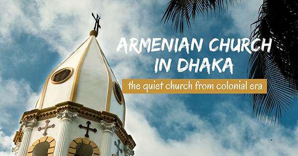 Armenian Church of holy Resurrection, the witness of the strong presence of Armenian community in Dhaka on 17th & 18th century