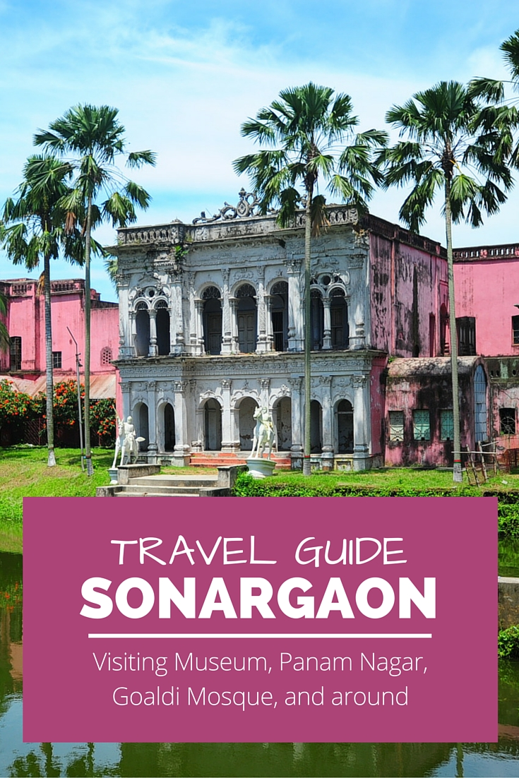 Everything you need to know about visiting old capital of Bangladesh - Sonargaon, Panam Nagar, Goaldi Mosque, and other interested sights in Sonargaon.