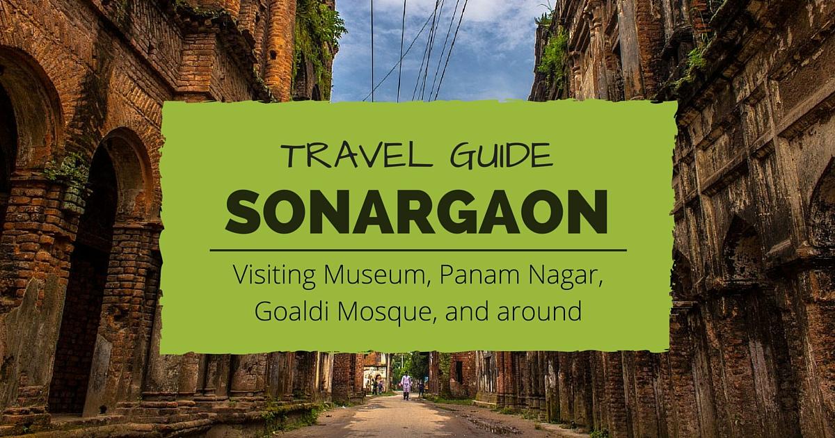 Sonargaon Travel Guide Visiting Museum Panam Nagar And